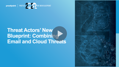 Threat Actors' New Blueprint: Combining Email and Cloud Threats
