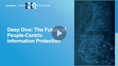 Deep Dive: The Future of People-Centric Information Protection