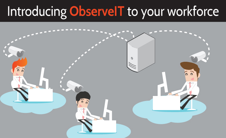 5 Suggestions to Help you Integrate ObserveIT in the Workplace