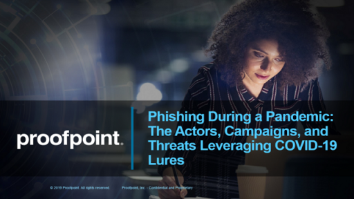 Proofpoint Webinar Phishing During Pandemic: Actors, Campaigns & Threats Leveraging COVID-19 Lures