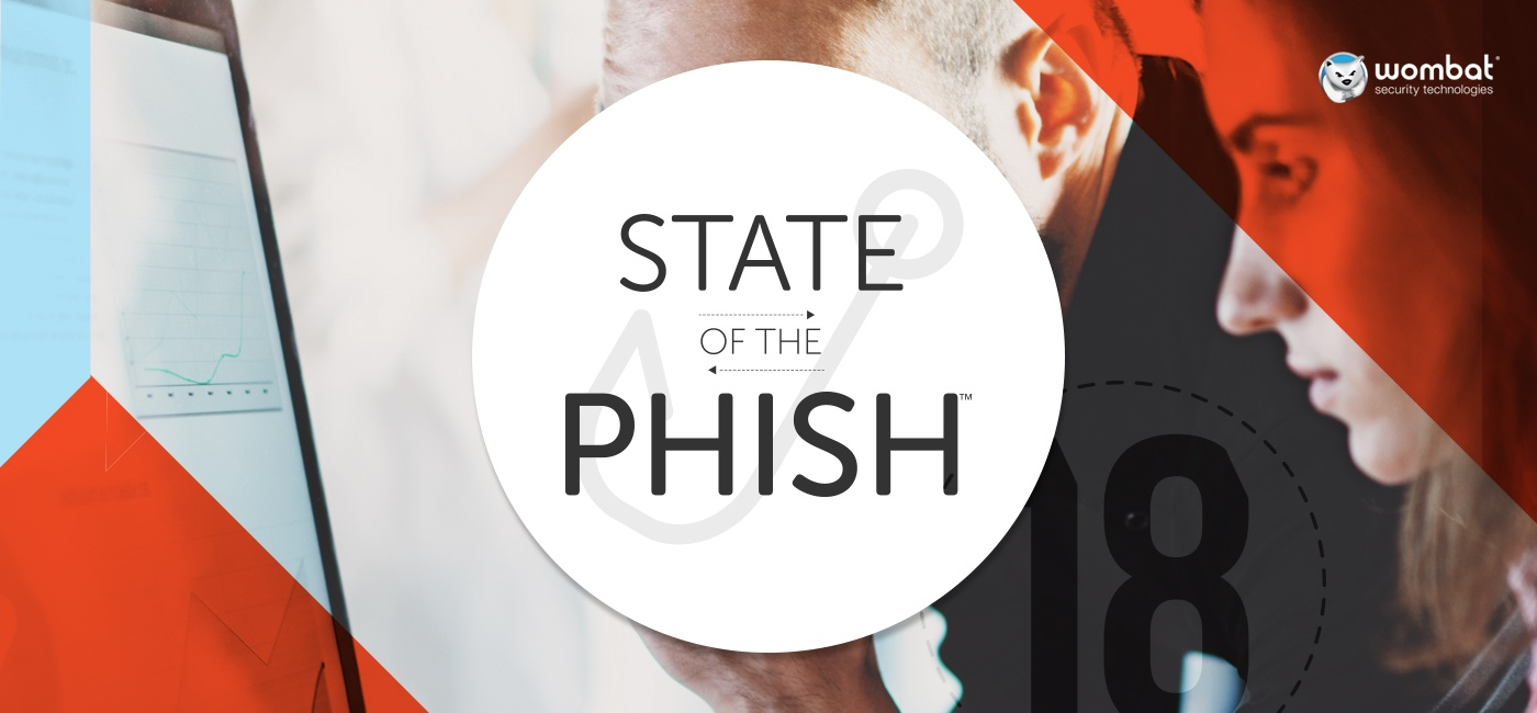 Wombat Security 2018 State of the Phish Report