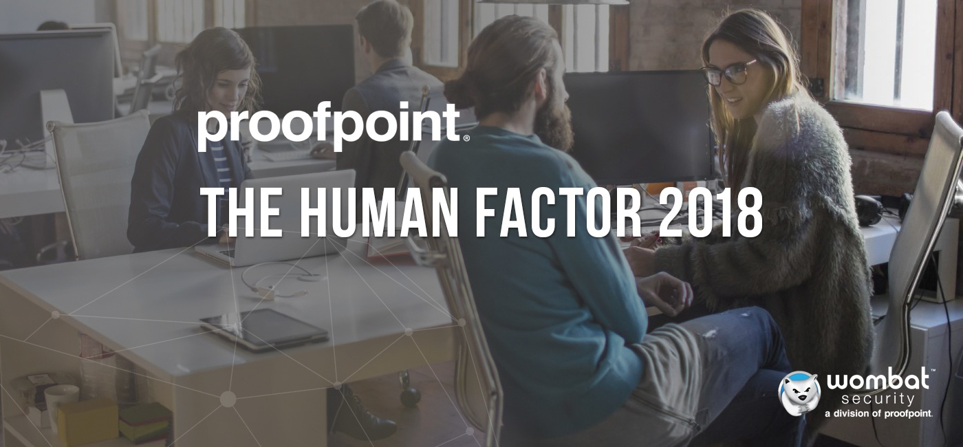Wombat-Proofpoint-Human-Factor-Report-Highlights-May-2018