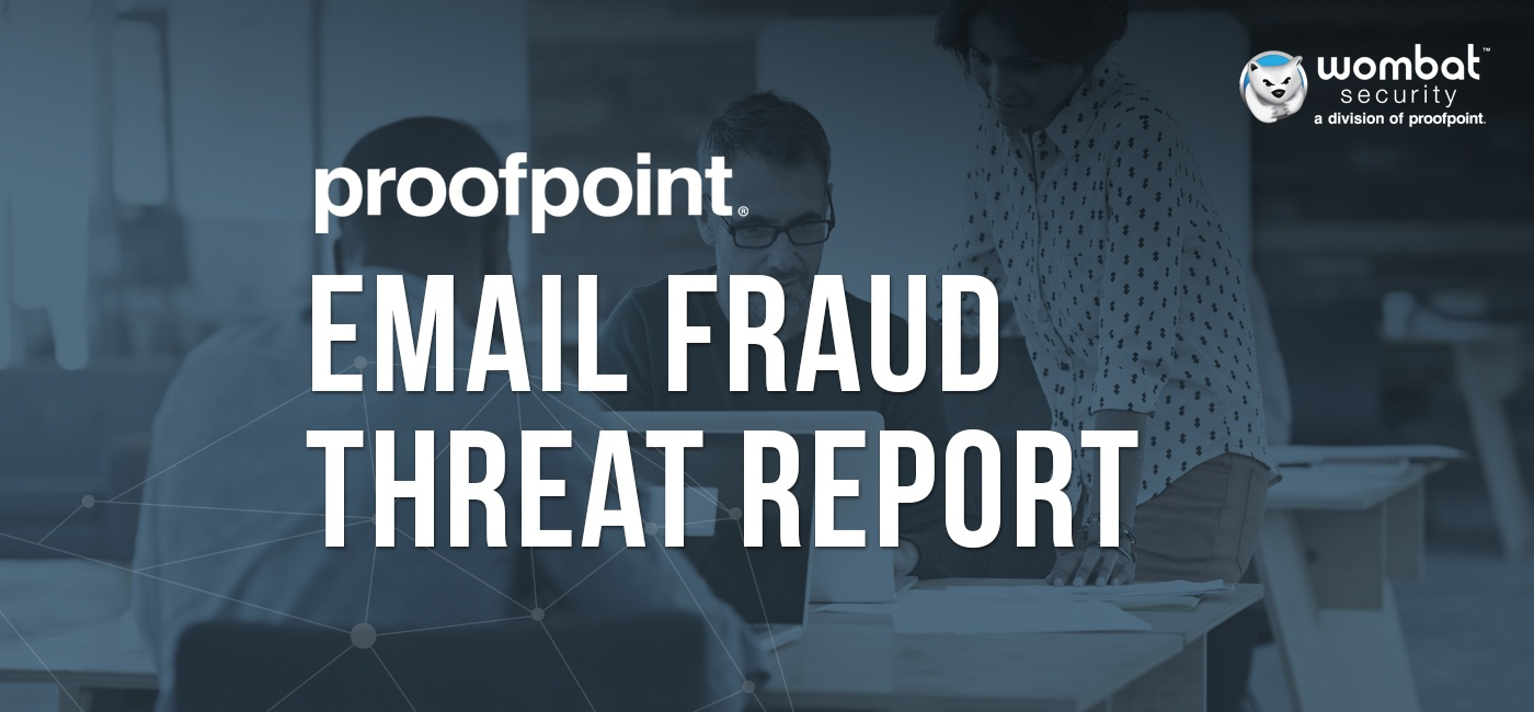 Wombat-Proofpoint-Email-Fraud-Threat-Report-July2018